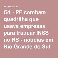 G1 - PF combate quadrilha que usava empresas para fraudar INSS no RS - notícias em Rio Grande do Sul