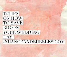 12 tips on how to save big on your wedding day- www.nuanceandbubbles.com