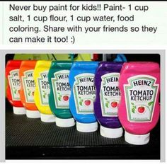 paint in ketchup bottles -  Sounds pretty cool if it really works!! Never buy paint again! Empty, clean bottles (ketchup, mustard, relish) A funnel, 1cup salt, 1 cup flour, 1 cup water, Your choice of food coloring;  Using the funnel, pour all ingredients in bottle. Replace lid and shake