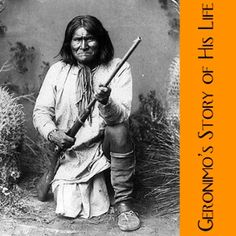 Geronimo's Story of His Life : Geronimo : Free Download & Streaming : Internet Archive Biography, American History