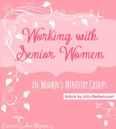 Womens Ministry Article:  Working with Senior Women by Julia Bettencourt:  Creative Ladies Ministry
