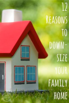 These 12 reasons to downsize your family home show that more may be gained when square footage is lost.