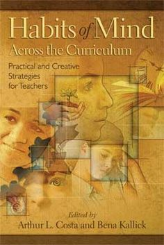 Habits of Mind Across the Curriculum: Practical and Creative Strategies for Teachers Need to pull this one off the shelf again!