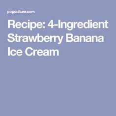 Recipe: 4-Ingredient Strawberry Banana Ice Cream