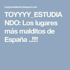 TOYYYY_ESTUDIANDO: Los lugares más malditos de España ..!!!!
