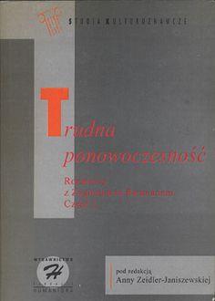 Trudna ponowoczesność. Rozmowy z Zygmuntem Baumanem. Część 1, Anna Zeidler-Janiszewska (red.), Wydawnictwo Fundacji Humaniora, 1995, http://www.antykwariat.nepo.pl/trudna-ponowoczesnosc-rozmowy-z-zygmuntem-baumanem-czesc-1-anna-zeidlerjaniszewska-red-p-14311.html