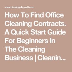 How To Find Office Cleaning Contracts. A Quick Start Guide For Beginners In The Cleaning Business Cleaning Contracts, House Cleaning Checklist, Cleaning Companies, Cleaning Maid, Cleaning Crew, Office Cleaning, Cleaning Tips, Small Business Plan, Start Up Business