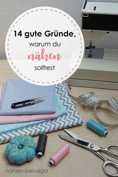 Warum du lernen solltest zu nähen? Ich habe 14 sehr gute Gründe dafür. www.naehen-bei-olga.de