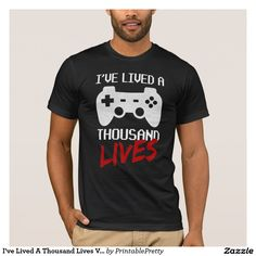 I've Lived A Thousand Lives Video Gamer Funny Quote Sayings Graphic Tee Shirt Design    We Offer A Great Selection of Colors, and Sizes, for Men, Women, Kids, Youth, Teens, Boys and Girls. Our shirts make great Gifts for Video Game Lovers!