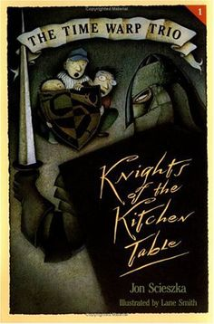 The Time Warp Trio: Knights of the Kitchen Table- Great book for boys