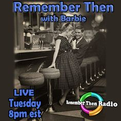 Tuesday *LIVE* 8pm est ~ http://rememberthenradio.com/  Remember Then with Barbie - The Soundtrack of Our Lives Remember Then Radio - 24/7/365 Dial 605 475 5303