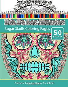 Coloring Books For Grown-Ups: Dia De Los Muertos: Sugar Skulls Coloring Pages (Complex Coloring Books for Adults)  100 pages Measures 8.5