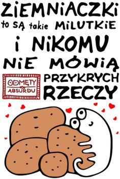 Ziemniaczki są milutkie- na jasne tło. Hilarious, Funny, Good Mood, Motto, Psychology, Infographic, Inspirational Quotes, Wisdom, Lol
