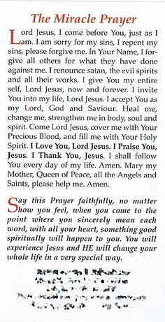 Prayer card with the Miracle Prayer of Fr Rookey. Say the Miracle Prayer faithfully, no matter how you feel, when you come to the point where you sincerely mean each word, with all your heart something good spiritually will happen to you. Jesus Prayer, Prayer Scriptures, Faith Prayer, Prayer Quotes, Forgiveness Prayer, Exam Quotes, Prayer For Peace, Power Of Prayer, Faith Quotes