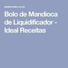Bolo de Mandioca de Liquidificador - Ideal Receitas