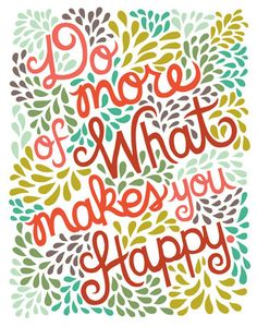 'Do More of What Makes You Happy' Quote Illustration by Unraveled Design-Available for purchase soon.
