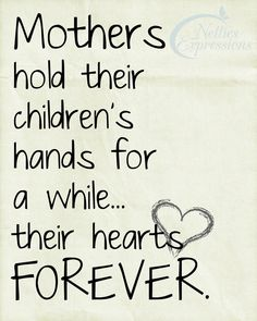 Free Mother's Day Printable - Mothers hold their children's hands for a while.their hearts FOREVER. Hand Quotes, Me Quotes, Qoutes, What Is Reading, Mother's Day Printables, Fantastic Quotes, Mother Art, Feelings Words, Uplifting Quotes