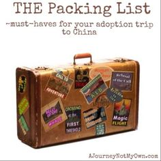 THE Packing List ~ must-haves for your adoption trip to China                                 www.AJourneyNotMyOwn.com