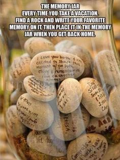 The Memory Jar Every Time You Take a Vacation. Find a Rock and Write Your Favorite Memory on it, Then Place it In the Memory Jar When You Get Back Home.