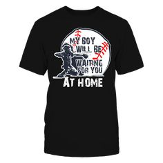 My Boy Will Be Waiting For You AT HOME T-Shirt T-Shirt, My Boy Will Be Waiting For You AT HOME T-Shirt  ,  Available Products:          Gildan Unisex T-Shirt - $24.95 Gildan Women's T-Shirt - $25.95 District Men's Premium T-Shirt - $25.95 District Women's Premium T-Shirt - $27.95 Gildan Unisex Pullover Hoodie - $47.95 Next Level Women's Premium Racerback Tank - $27.95 Gildan Long-Sleeve T-Shirt - $32.95 Gildan Fleece Crew - $37.95 Gildan Youth T-Shirt - $23.95       . Buy now…
