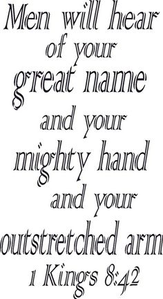 Men will hear of your great name and your mighty hand and your outstreched arm. 1 Kings, Great Names, Scripture Wall Art, Bible Scriptures, Faith Quotes, Vinyl Wall Decals, Book 1, Christianity, Religion