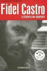 FIDEL CASTRO  LA HISTORIA ME ABSOLVERA  CLAUDIA FURIATI  SIGMARLIBROS