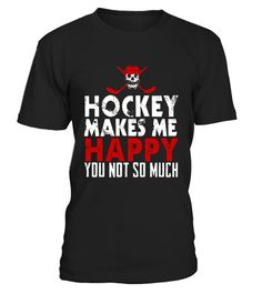 Hockey Make Me Happy You Not So Much T Shirt