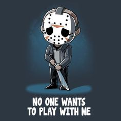 No One Wants to Play With Me - This official Friday the t-shirt featuring Jason Voorhees is only available at TeeTurtle! No One Wants to Play With Me - This official Friday the t-shirt featuring Jason Voorhees is only available at TeeTurtle! Slasher Movies, Horror Movie Characters, Horror Movies, Arte Horror, Horror Art, Dark Beauty, Funny Wolf, Halloween, Flipper