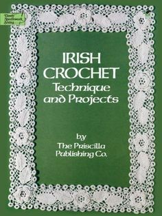 Irish Crochet: Technique and Projects (Dover Knitting, Crochet, Tatting, Lace)/Priscilla Publishing Co.