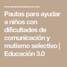 Pautas para ayudar a niños con dificultades de comunicación y mutismo selectivo | Educación 3.0