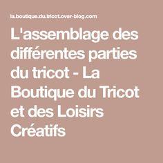L'assemblage des différentes parties du tricot - La Boutique du Tricot et des Loisirs Créatifs