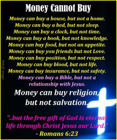 Romans 6:23 ~ Money cannot buy salvation.