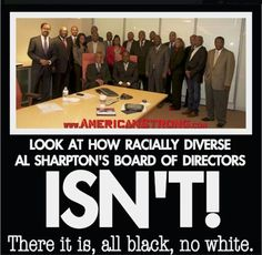 Sharpton is just a racist turd. He gives alot of ideas to BHO's right ear and the other ear is the racist turd Jesse Jackson. Liberal Hypocrisy, Liberal Logic, Politicians, We The People, Black People, Wake Up, Obama, It Hurts, Let It Be
