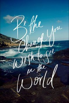 Be the change. #inspirational /