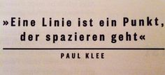 A line is a point that goes for a walk. -paul klee