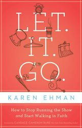 Let.It.Go.  Written by recovering control freak Karen Ehman.  Sounds like a book I really need :).