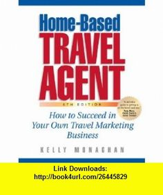 Home-Based Travel Agent How to Succeed in Your Own Travel Marketing Business (9781887140829) Kelly Monaghan , ISBN-10: 1887140824  , ISBN-13: 978-1887140829 ,  , tutorials , pdf , ebook , torrent , downloads , rapidshare , filesonic , hotfile , megaupload , fileserve