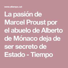 La pasión de Marcel Proust por el abuelo de Alberto de Mónaco deja de ser secreto de Estado - Tiempo