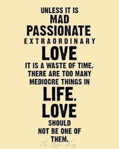 Mad passionate love.