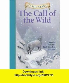 The Call of the Wild (Classic Starts) (9781402712746) Jack London, Oliver Ho, Lucy Corvino, Arthur Pober Ed.D , ISBN-10: 140271274X  , ISBN-13: 978-1402712746 ,  , tutorials , pdf , ebook , torrent , downloads , rapidshare , filesonic , hotfile , megaupload , fileserve