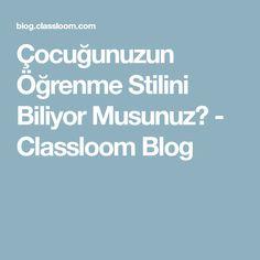 Çocuğunuzun Öğrenme Stilini Biliyor Musunuz? - Classloom Blog