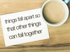 Inspiring Positive Lifestyle Quotes - Things fall apart so that other things can fall together