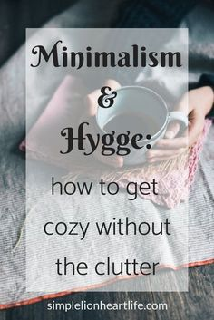 Sep 1, 2020 - Minimalism and Hygge not only fit together but actually compliment each other in many ways. Discover how to use both to create a simple, cozy life! Minimalist Lifestyle, Minimalist Living, Minimalist Decor, Minimalist Wardrobe, Konmari, Simple House, Simple Living, Casa Hygge, What Is Hygge