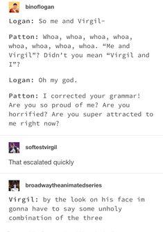 you've just been grammar policed by patton>>> later Virgil: hey lo- Logan: FALSEHOOD Logan Sanders, Thomas Sanders, Sander Sides, Thomas And Friends, Markiplier, Deceit, Memes, Youtubers, Fandoms