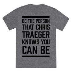 You should always be a good person, but you know you could be a better person. Especially if that person who knows you can be better is Chris Traeger. The kindest and most optimistic person we all know, from a TV Show. So, show your love for the show Parks and Rec and also for one of the best characters on it with this 'Be The Person That Chris Traeger Knows You Can Be' shirt design.