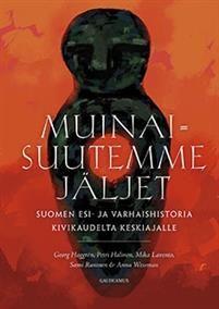 Muinaisuutemme jäljet - Georg Haggren, Petri Halinen, Mika Lavento - kirja(9789524953634) | Adlibris-verkkokirjakauppa