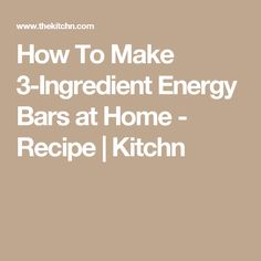 How To Make 3-Ingredient Energy Bars at Home - Recipe | Kitchn