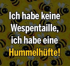 Ich habe keine Wespentaille, ich habe eine Hummelhüfte!: Funny Picture Quotes, Funny Pictures, German Quotes, Savage Quotes, Funny Phrases, Papi, Funny Facts, Hilarious Quotes, Life Is Hard