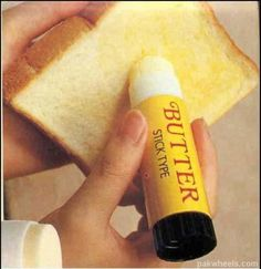 butter stick. I don't have a problem with this. That could be a problem.
