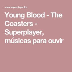 Young Blood - The Coasters - Superplayer, músicas para ouvir Coasters, Young Blood, Coaster